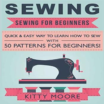 Sewing (5th Edition): Sewing For Beginners - Quick & Easy